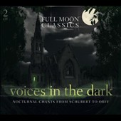 Voices In The Dark: Nocturnal Chants From Schubert To Orff