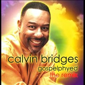 Calvin Bridges: Gospelphyed: The Remix