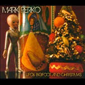 Mark Perko: UFOs Bigfoot and Christmas [Digipak]