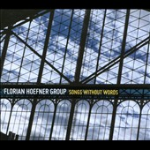 Florian Hoefner Group: Songs Without Words [Digipak]