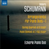 Schumann: Piano Duets, Vol. 1 / String Quartet in A major; Piano Quintet in E flat major / Eckerle Piano Duo