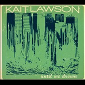 Kait Lawson: Until We Drown [Digipak]