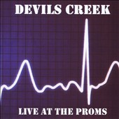 Devils Creek: Live At the Proms