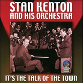 Stan Kenton/Stan Kenton & His Orchestra: It's the Talk of the Town *