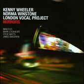 Kenny Wheeler/London Vocal Project/Norma Winstone: Mirrors