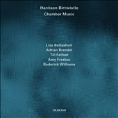 Harrison Birtwistle: Chamber Music / Lisa Batiashvili, Adrian Brendel, Till Fellner, Amy Freston, Roderick Williams