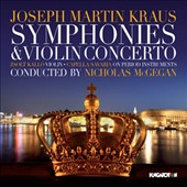 Joseph Martin Kraus: Symphonies in C Major & C sharp minor; Violin Concerto / Kalló Zsolt, violin; Nicholas McGegan, Capella Savaria
