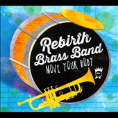Rebirth Brass Band: Move Your Body [Digipak] *