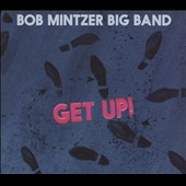 Bob Mintzer/Bob Mintzer Big Band: Get Up [Digipak]