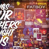 Fatboy: Songs Our Mothers Taught Us *