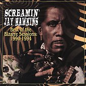 Screamin' Jay Hawkins: Best of the Bizarre Sessions: 1990-1994 [PA]