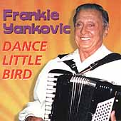 Frankie Yankovic: Dance Little Bird