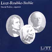 Liszt, Reubke, Stehle / David Fuller