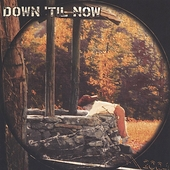 Down 'Til Now: Down 'Til Now