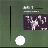 Mobiles: Drowning In Berlin: The Best Of (+8 Bonus Tracks)
