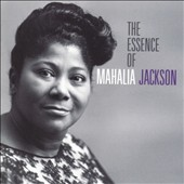 Mahalia Jackson: The Essence of Mahalia Jackson