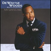When Singers Meet/DeWayne Woods: My Life's Lyric