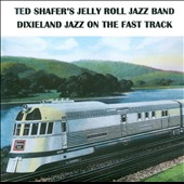 Ted Shafer's Jelly Roll Jazz Band: Dixieland Jazz: On the Fast Track
