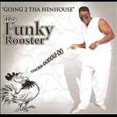 The Funky Rooster: Going 2 Tha Henhouse