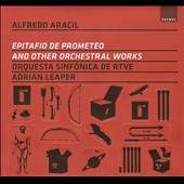 Alfredo  Aracil: Epatifio de Prometeo and Other Orchestral Works