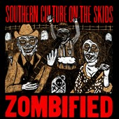 Southern Culture on the Skids: Zombified [Digipak]
