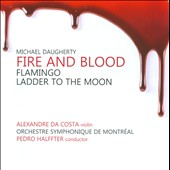 Michael Daugherty: Fire & Blood; Flamingo; Ladder to the Moon / Alexandre da Costa, violin