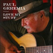 Paul Geremia: Love My Stuff *
