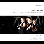 Cosmopolitan: Works by Mikhail Glinka and Daniel Schnyder / Trio Elego