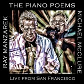 Michael McClure/Ray Manzarek: The  Piano Poems: Live From San Francisco [Digipak]