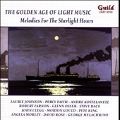 The Golden Age of Light Music: Melodies For The Starlight Hours / Laurie Johnson, Andre Kostelanetz, David Rose, Morton Gould et al.