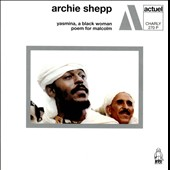 Archie Shepp: Yasmina, a Black Woman/Poem for Malcolm