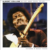 Albert Collins: Alive and Cool Plus
