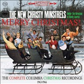 The New Christy Minstrels: Merry Christmas! The Complete Columbia Christmas Recordings 1963-1966 *