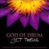 God of Drum: Get Tribal: World Drumming For Chakra Awakening