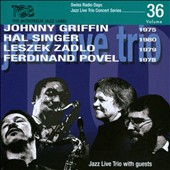 Ferdinand Povel/Hal Singer/Leszek Zadlo/Johnny Griffin/Jazz Live Trio: Swiss Radio Days: Jazz Live Trio Concert Series, Vol. 36 *