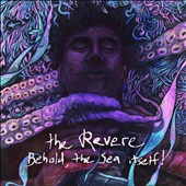 The Revere: Behold, The Sea Itself!