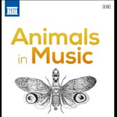 Animals in Music - Music by Beethoven, Delius, Grieg, Martinu, Messiaen, Mussorgsky, et al.