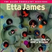 Etta James: It Takes Love To Keep a Woman: The Allen Toussaint Sessions *