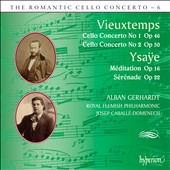 Vieuxtemps: Cello Concertos Nos.1 & 2; Ysayë: Méditation, Op.16, Sérénade, Op.22  (The Romantic Cello Concerto Vol.6) / Alban Gerhardt, cello; Royal Flemish PO; Caballé-Domenech