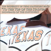 The University of Texas Longhorn Band: To the Top of the Stadium: Showband of the Southwest