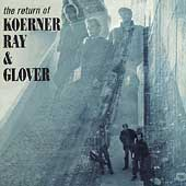 Koerner, Ray & Glover: Return of Koerner, Ray & Glover