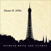 Steven M. Miller (1965-2014): Between Noise and Silence / Steven M. Miller, Annea Lockwood, Steve Peters et al. [7 CDs + 1 DVD]