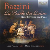 Antonio Bazzini (1818-1897): La Ronde des Lutins - Music for Violin and Piano / Maria Semeraro, piano; Luca Fanfoni, violin