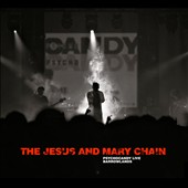 The Jesus and Mary Chain: Psychocandy: Live at Barrowlands *