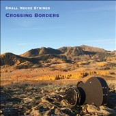 Small House Strings: Crossing Borders