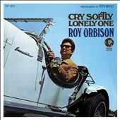 Roy Orbison: Cry Softly, Lonely One