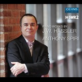 Johann Wilhelm Hassler: Grande Gigue; Sonata Fantasie, Op. 4; Fantasie in C minor; Sonatas in D major; G major; Sonata No. 6 / Anthony Spiri, piano
