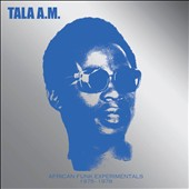 Tala a.M.: African Funk Experimentals: 1975 to 1978