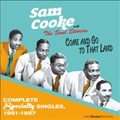 Sam Cooke & The Soul Stirrers: Come And Go To That Land - Speciality Singles 1951-57