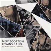 New Scottish Hymns Band: We Shall All Be Changed *